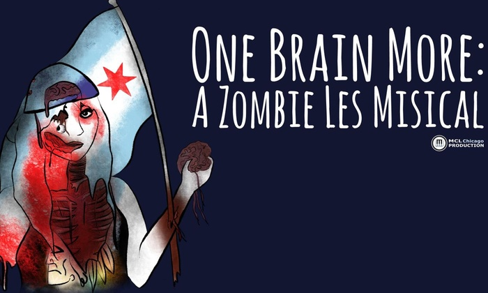 MCL Chicago - North Side: One Brain More: A Zombie Les Misical at MCL Chicago
