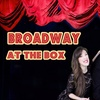 """""""Broadway at the Box 2018"""" - Friday, Apr. 20, 2018 / 7:30pm"""