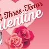 """A Three-Tenor Valentine"" - Saturday, Feb. 10, 2018 / 7:30pm"