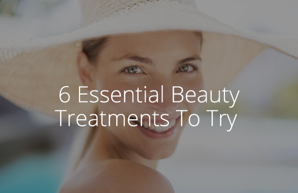 Ready, Set, Summer: 6 Essential Beauty Treatments To Try