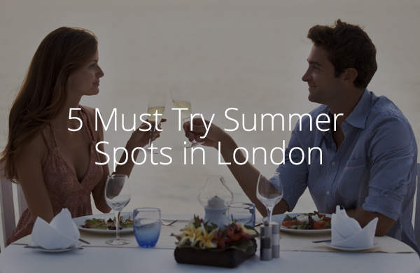 5 Must Try Summer Spots in London