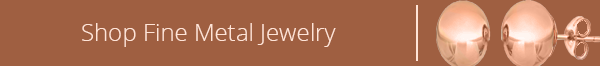 Fine Metal Jewelry Buying Guide