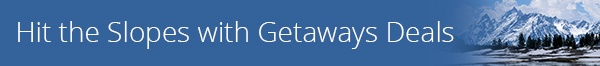 Hit the Slopes with Getaways Deals Banner