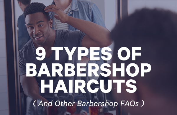 9 Types Of Barbershop Haircuts Other Barbershop Faqs