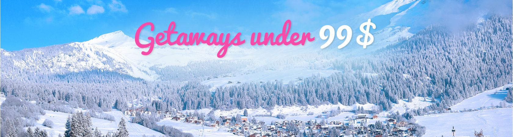 Getaways for Under 99$