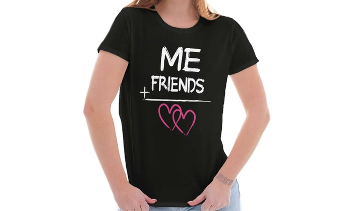 b45365ea0b09 Me Plus Friends Love Friendship BFF Love Ladies T Shirt | Groupon