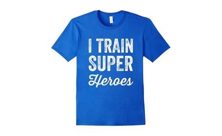 I Train Superheroes T-Shirt