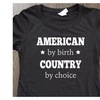 American By Birth Country By Choice Women's Tee