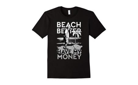 Beach Better Have My Money Funny Metal Detecting T-Shirt 3caa8926-b570-42b2-a432-a7d5712fbd4a
