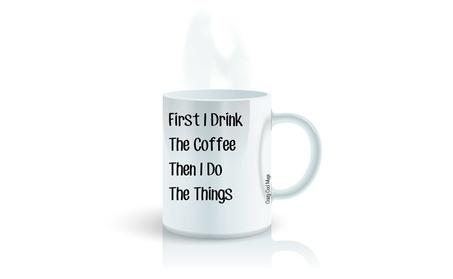 Coffee Mug First I Drink The Coffee Then I Do The Things White f6828ec8-ab2e-452c-83f7-e4c586feabf5