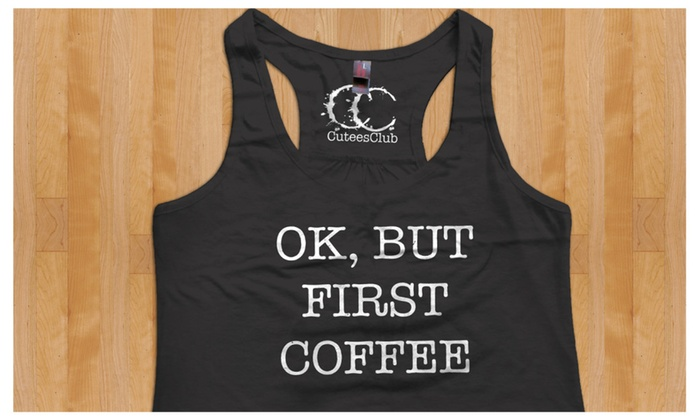Ok, But First Coffee Ladies Tank