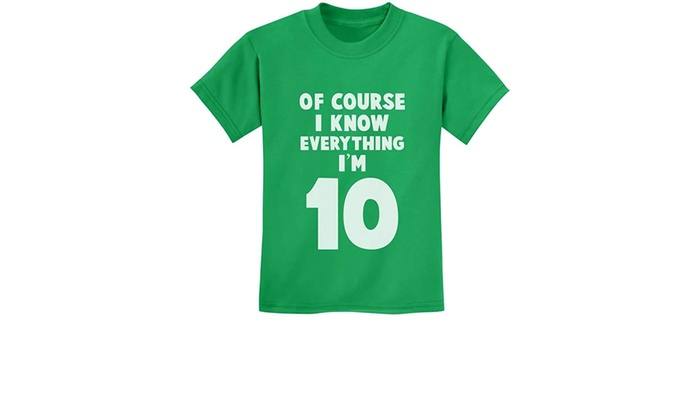 I Know Everything Im 10 Funny Birthday Gift For Year Old Youth Kids T Shirt