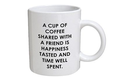 A cup of coffee shared with a friend is happiness tasted Coffe Mug 7cb15893-8eac-4a90-bb7c-0acaedb98e20