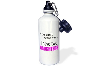 Water Bottle You can?t scare me I have two daughters