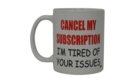 Coffee Mug Cancel My Subscription I'm Tired Of Your Issues Cup Gift 1e2129c9-91cd-4a23-bbb2-ad7e262f19c2