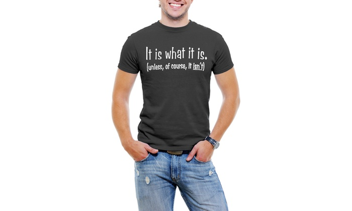 It Is What It is Men T-Shirt Soft Cotton Short Sleeve Tee