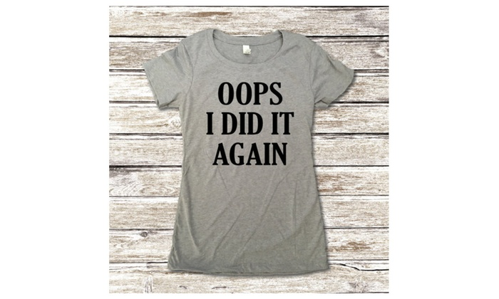 Oops I Did It Again Women's Maternity Tee