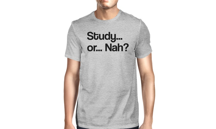365 Printing Study Or Nah Mens Grey Funny Quote T Shirt Gift For
