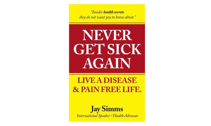 Never Get Sick Again by Jay Simms