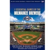 The Essential Games of The Milwaukee Brewers