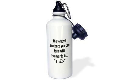 Water Bottle the longest sentence you can form with two words is I do