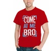 'Come At Me BRO' Men T-Shirt Assorted Colors Sizes S-5XL
