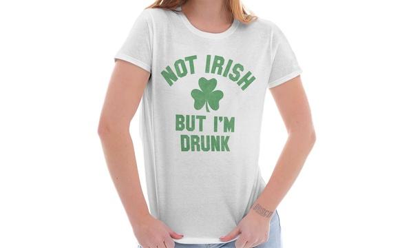 fe8c1fd3e Deal Options. Not Irish Drunk Funny St. Patricks Day Beer Ladies T Shirt