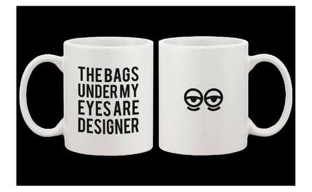 Funny Ceramic Coffee Mug The Bags Under My Eyes Are Designer Mug Cup ed704de5-cfcb-4659-8c42-734ca307f581