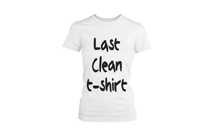 Women's White Cotton T-Shirt - Last Clean T-shirt Funny Graphic Tee