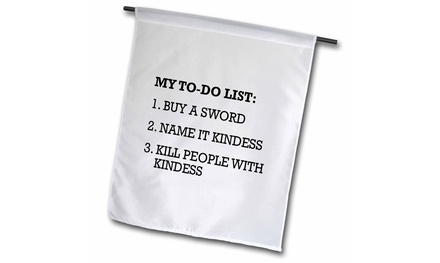 Garden Flag MY TO DO LIST BUY A SWORD NAME IT KINDESS KILL PEOPLE WITH KINDESS