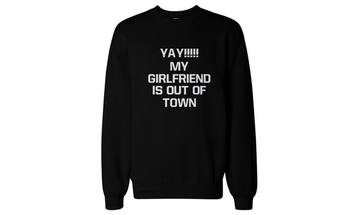 Yay My Girlfriend is Out of Town Men's Sweatshirt Pullover Fleece