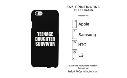 Teenage Daughter Survivor Phone Case - iphone 4 / 5 / 5C / 6 / 6 Plus, Galaxy S3 / S4 / S5/ S6 / Note 4, HTC One M8, LG G3 - Mother's Day Gift