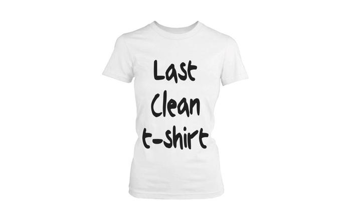 Last Clean T-Shirt Women's T-Shirts White Graphic Tee