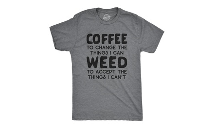 Mens Coffee To Change The Things I Can Weed To Accept The Things I Can't Tshirt