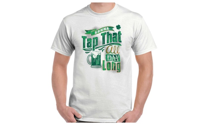 c99006c8 Tap That All Day St. Patricks Day Beer Drunk Funny Sex Tee T-Shirt ...