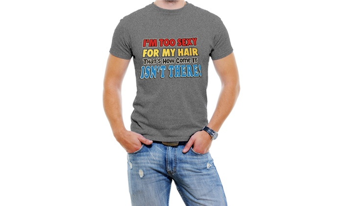 I'm Too Sexy For My Hair Men T-Shirt Soft Cotton Short Sleeve Tee