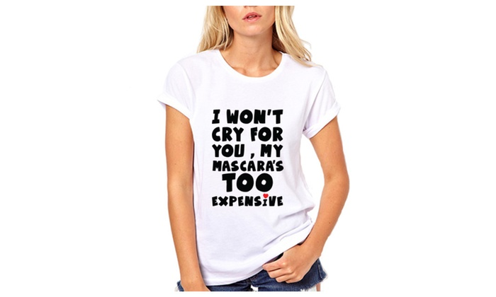 I Won't Cry For You Funny T-shirt