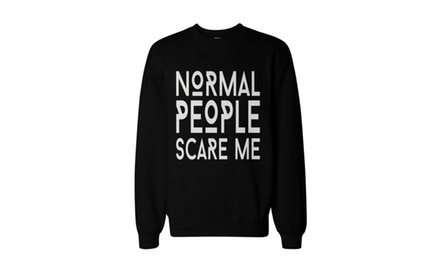 Funny Graphic Unisex Sweatshirts - Normal People Scare Me