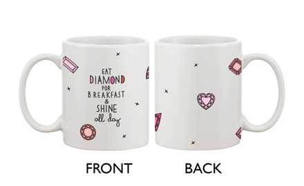 Cute Ceramic Coffee Mug - Eat Diamond for Breakfast and Shine All Day