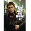 I Only Want You To Love Me DVD
