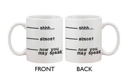 Cute Coffee Mug - Shhh Almost Now You May Speak Funny Ceramic Coffee Mug