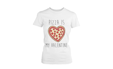 Women's White Cotton T-Shirt - Pizza Is My Valentine Funny Graphic Tee