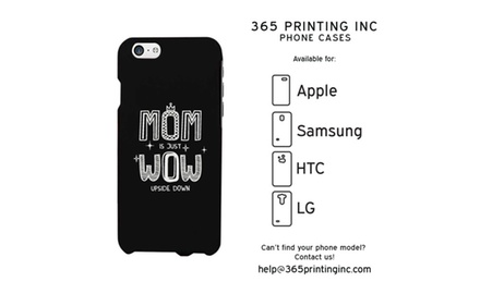 MOM Is Just WOW Upside Down - Cute Phone Case for Mom - iphone 4 / 5 / 5C / 6 / 6 Plus, Galaxy S3 / S4 / S5/ S6 / Note 4, HTC One M8, LG G3