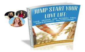 Jump Start Your Love Life: Tips, Tricks and Wisdom