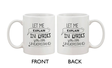 Funny and Unique Ceramic Coffee Mug - Let Me Explain In Lyrics You Can Understand
