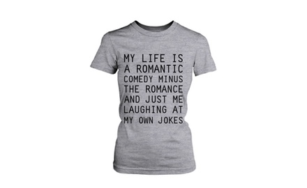 Women's Grey Cotton T-Shirt - My Life Is a Romantic Comedy Funny Graphic Tee