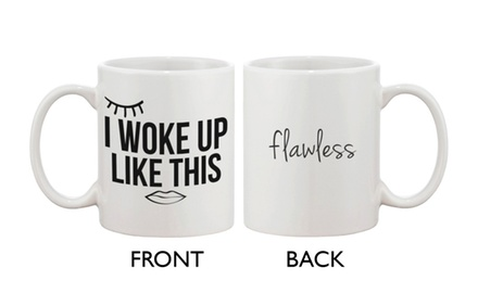 Cute Breakfast Mug - I Woke Up Like This, Flawless Coffee Mug Cup