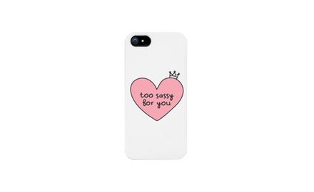Too Sassy For You Phonecase for iphone 4, iphone 5, iphone 5C, iphone 6, iphone 6 plus, Galaxy S4, Galaxy S5, HTC One M8, LG G3