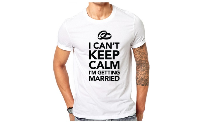 I Can't Keep Calm I'm Getting Married Funny T-Shirt