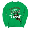 Funny Christmas Crewneck Sweatshirt Dear Santa How Good Is Good?